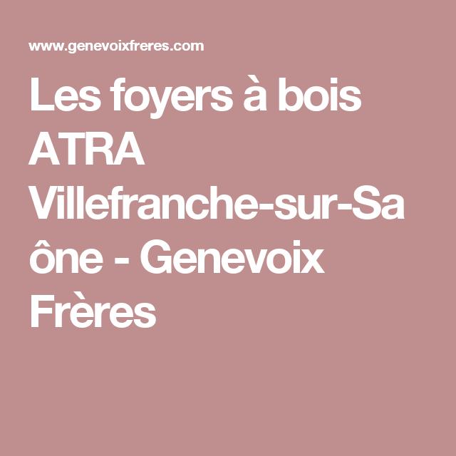 Les foyers à bois ATRA Villefranche-sur-Saône - Genevoix Frères