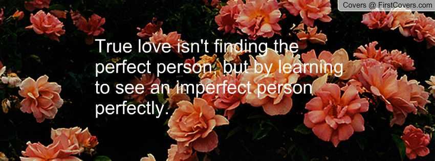 Love Isnu0027t About Finding The Perfect Person Quote ... Love   Is Awesome Ideas