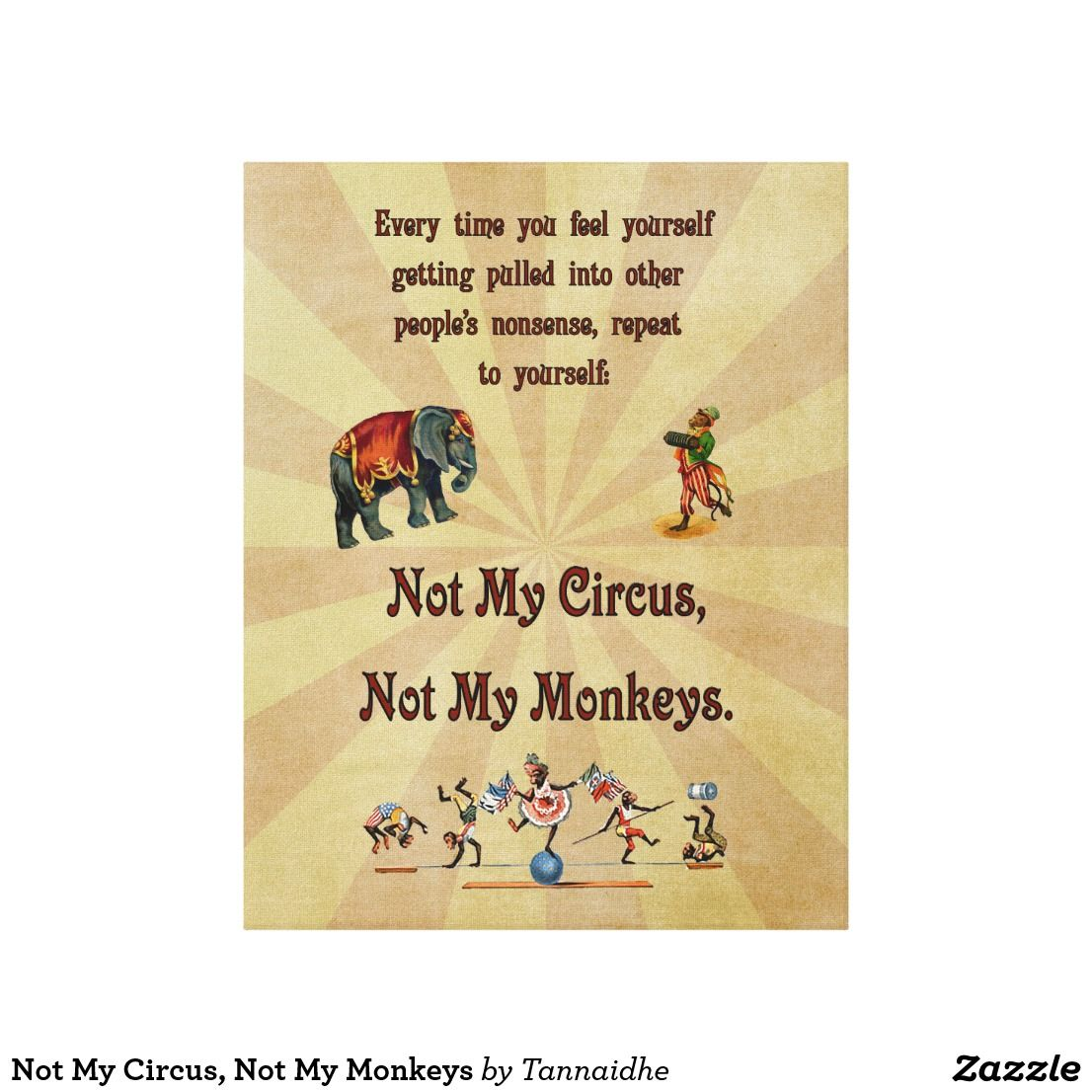 Not My Circus, Not My Monkeys Canvas Print | Monkey, Canvases and ...