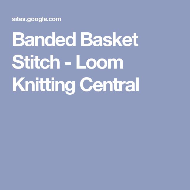 Banded Basket Stitch - Loom Knitting Central | Loom knitting ...