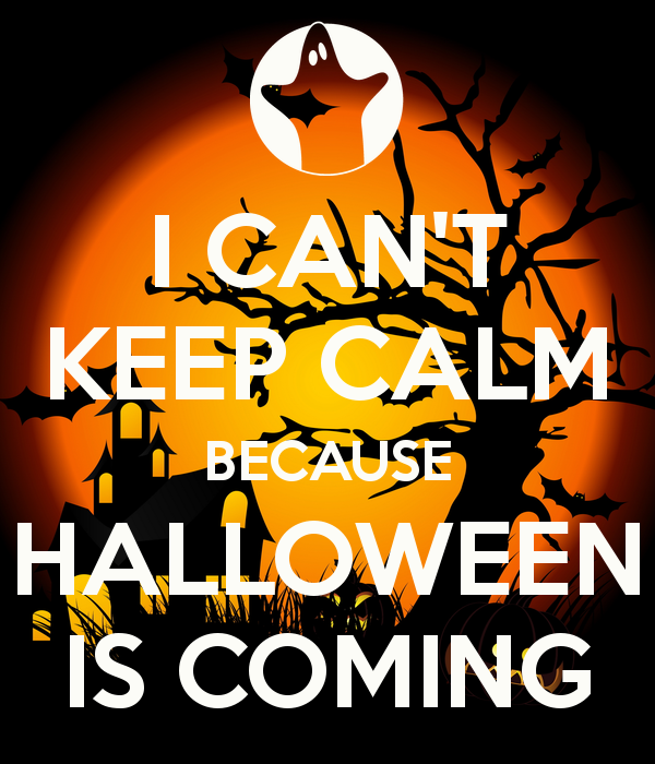 I CAN'T KEEP CALM BECAUSE HALLOWEEN IS COMING
