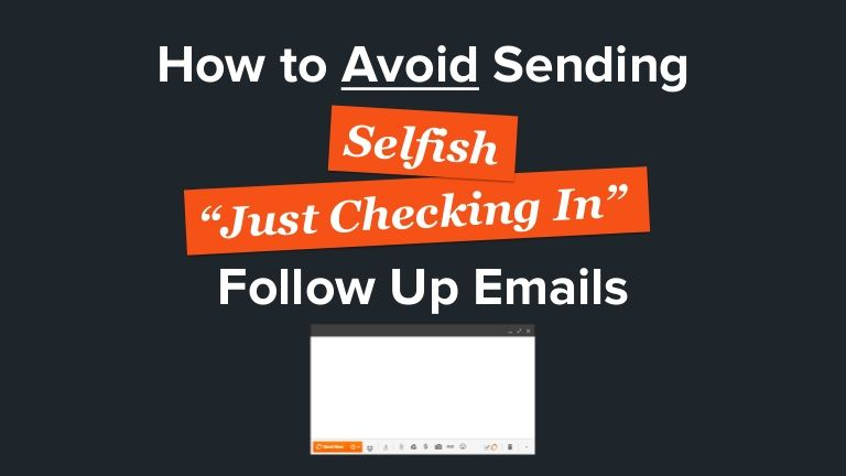 How To Avoid Sending Just Checking In Follow Up Emails Selfish