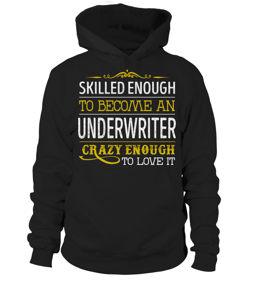 Underwriter  Crazy Enough Underwriter  Job Title Shirts