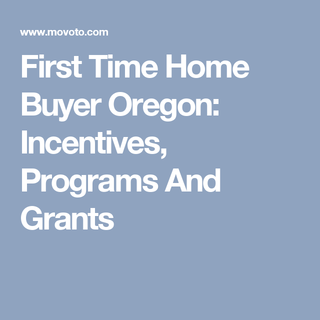 First Time Home Buyer Oregon Incentives Programs And Grants
