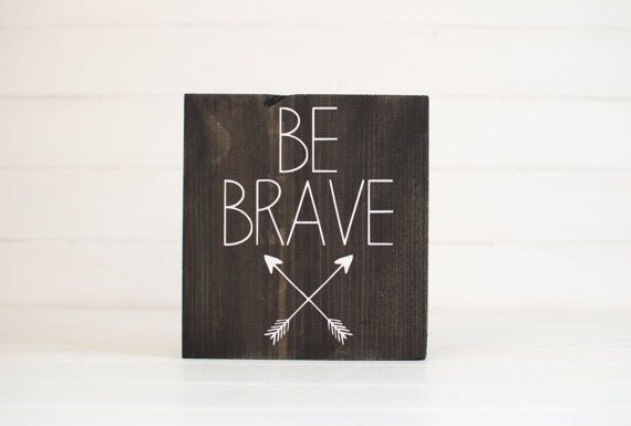 Be brave painted wood sign with eco friendly dark stain. You can find it at www.rusticallychic.com