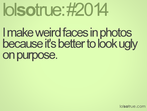 Making Weird Faces Quotes 1