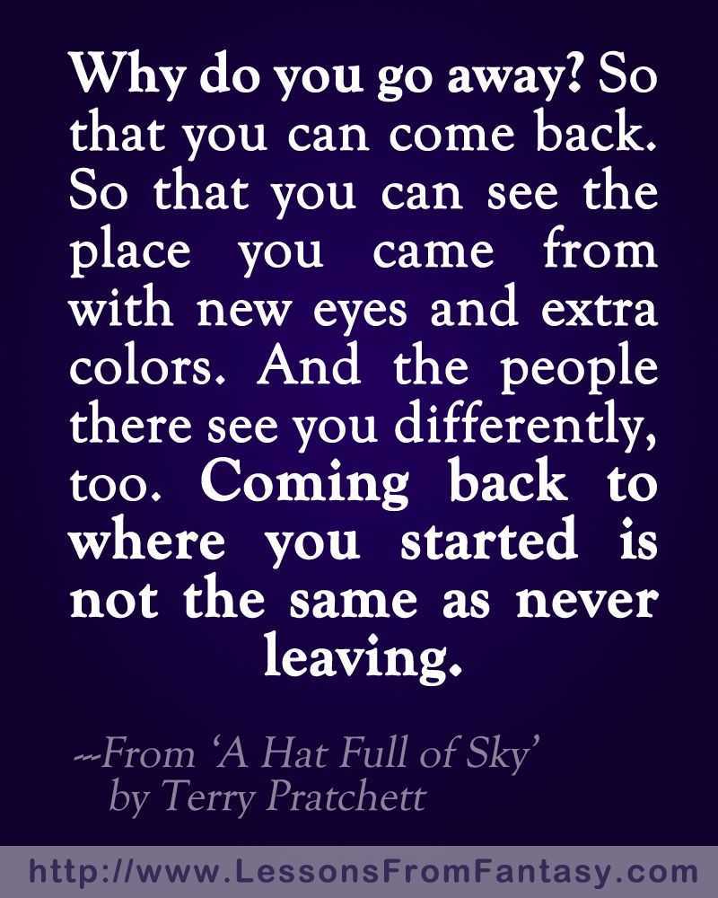 Coming Back Is Not The Same As Never Leaving A Hat Full Of Sky Terry Pratchett Leaving Quotes Quotes Inspirational Quotes