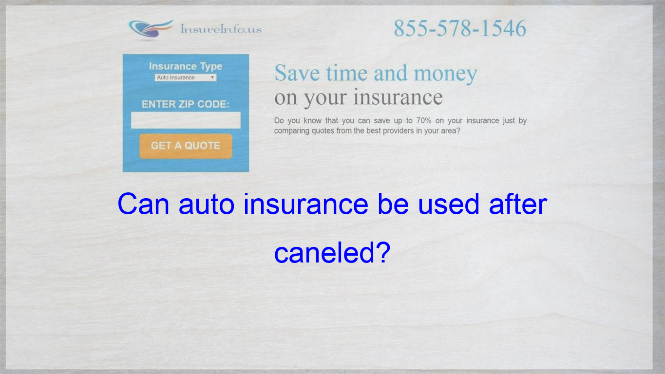 Can Auto Insurance Be Used After Caneled Life Insurance Quotes