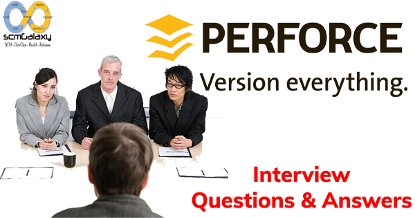Interview Questions and Answer for Perforce Version Control
