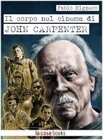 #RECENSIONE: Il Corpo Nel Cinema Di John #Carpenter @lacasebooks
