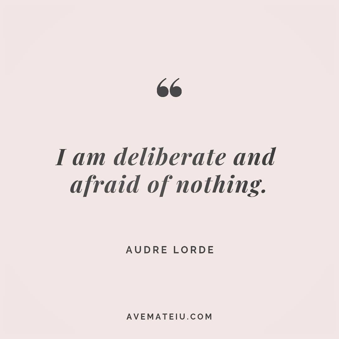I am deliberate and afraid of nothing. Audre Lorde Quote 62 | Ave Mateiu