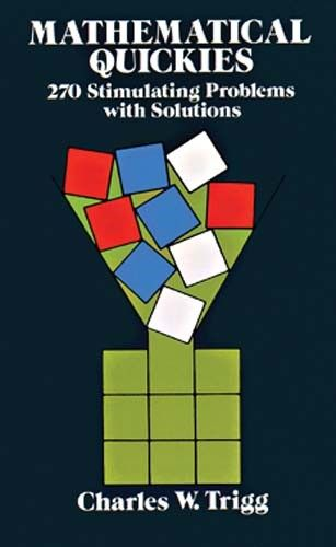 Mathematical Quickies: 270 Stimulating Problems with Solutions (Dover Recreational Math)