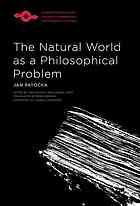 The Natural World as a Philosophical Problem by Jan Patocka, Ivan Chvatík; Lubica Ucník, Erika Abrams, and Ludwig Landgrebe
