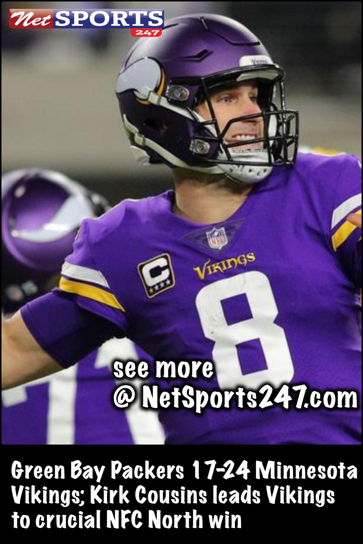 Green Bay Packers 17 24 Minnesota Vikings Kirk Cousins Leads Vikings To Crucial Nfc North Win Net Sports 247 Minnesota Vikings Nfc North Kirk Cousins