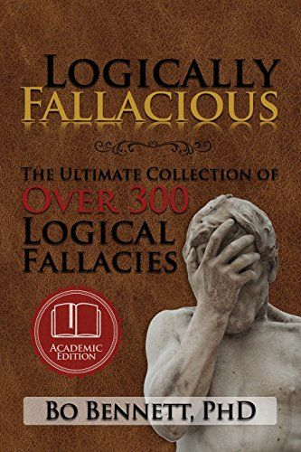 Logically Fallacious: The Ultimate Collection of Over 300... https://www.amazon.com/dp/1456607529/ref=cm_sw_r_pi_dp_RqoHxb24BAGQK
