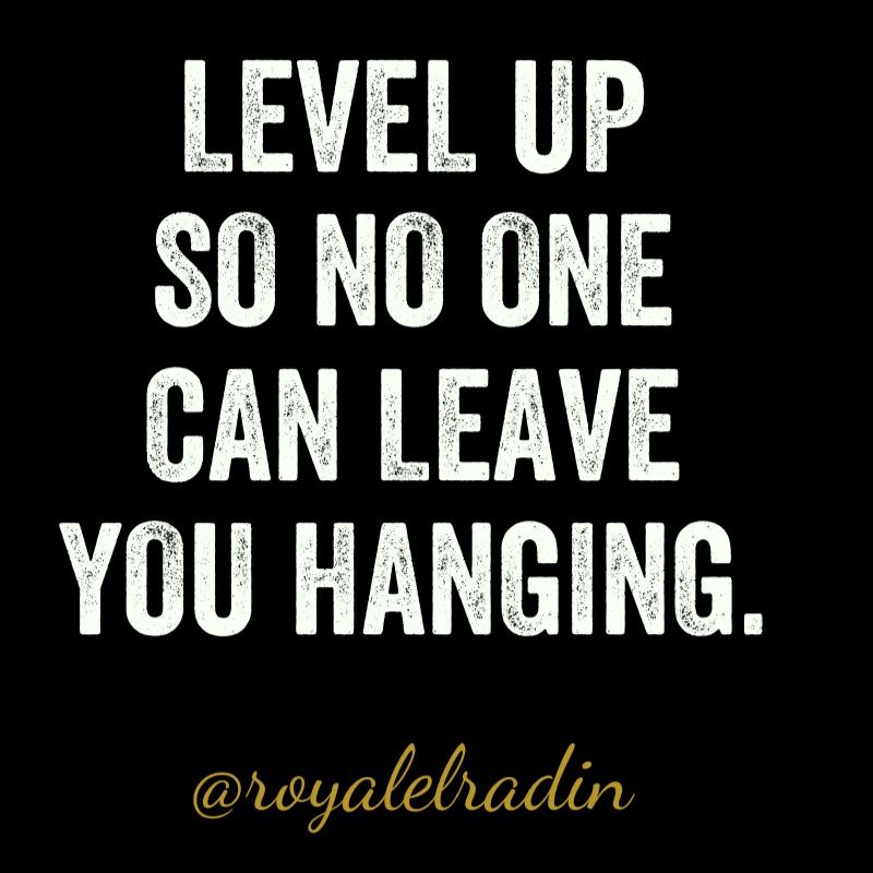 Level Up Quotes LEVEL UP SO NO ONE CAN LEAVE YOU HANGING. | Quotes | Level up  Level Up Quotes