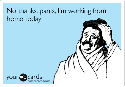 No Thanks Pants I M Working From Home Today Working From Home Meme Work From Home Moms Workplace Humor
