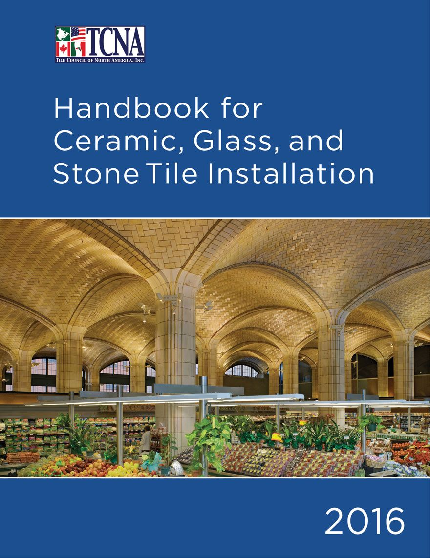 2017 Tcna Handbook For Ceramic Gl And Stone Tile Installation The Council Of North America