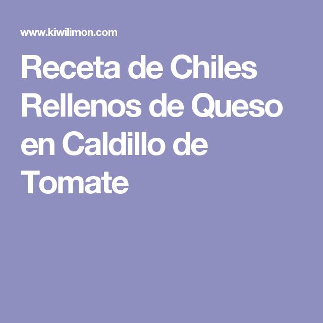 Receta de Chiles Rellenos de Queso en Caldillo de Tomate