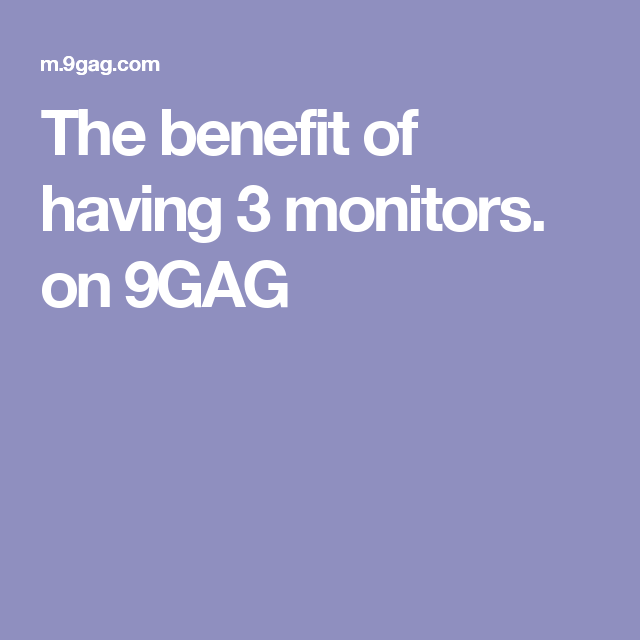 The benefit of having 3 monitors. on 9GAG