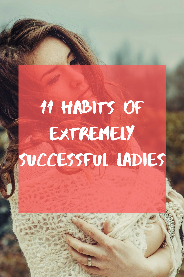 11 Habits Of Extremely Successful Ladies – Inspiration Daily