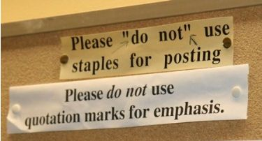"""Please """"do not"""" use quotations marks for emphasis."""