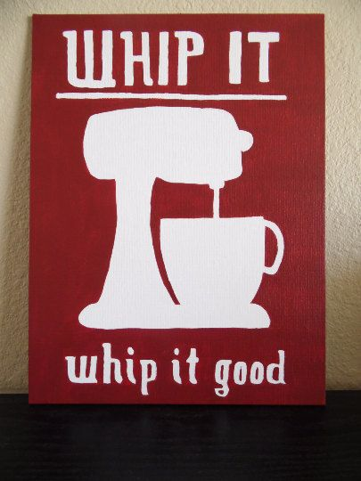 Check out this item in my Etsy shop https://www.etsy.com/listing/264543413/whip-it-good-sign