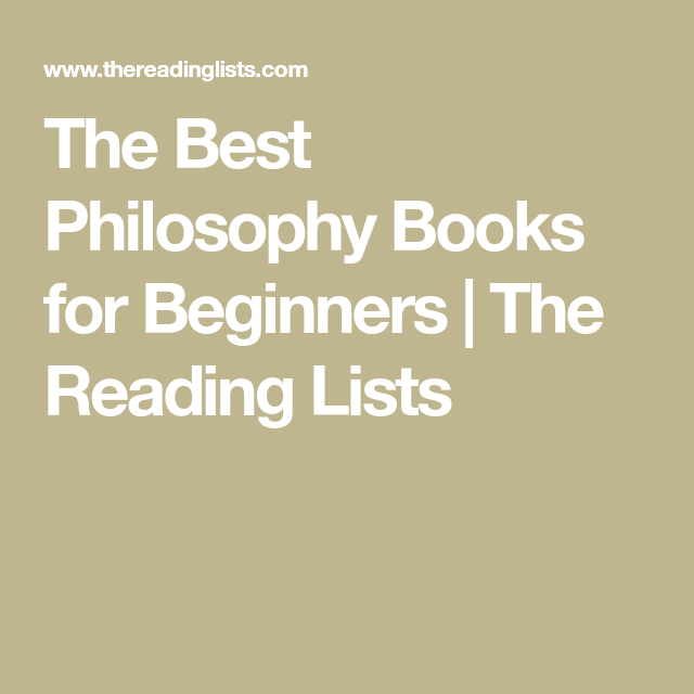 The Best Philosophy Books For Beginners The Reading Lists Philosophy Books Reading Lists Philosophy