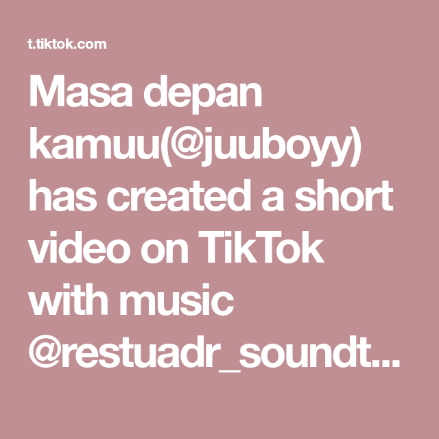 Masa Depan Kamuu Juuboyy Has Created A Short Video On Tiktok With Music Restuadr Soundtrack Yang Dibuat Jangan Lupa Di Sv Ya By Ig Rajufardana Pub Di 2021 Video