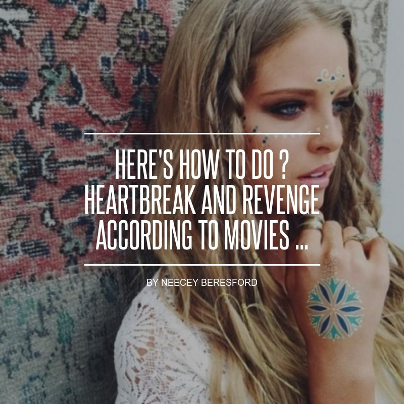 Here's How to do  #Heartbreak and Revenge According to #Movies ... - Movies