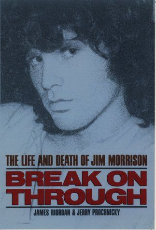 Break on Through : The Life and Death of Jim Morrison by James Riordan