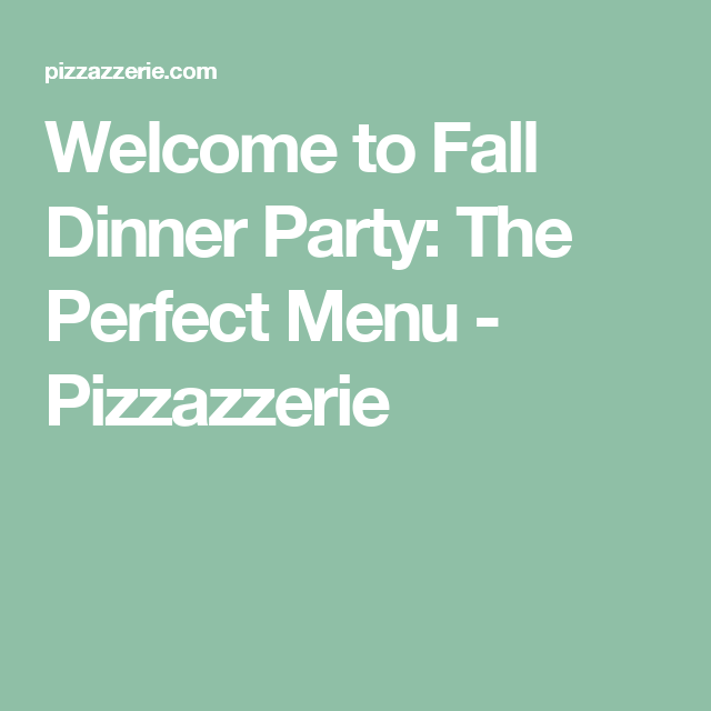 Welcome to Fall Dinner Party: The Perfect Menu - Pizzazzerie