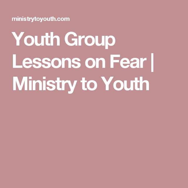 Youth Group Lesson On Fear Youth Group Lessons Youth