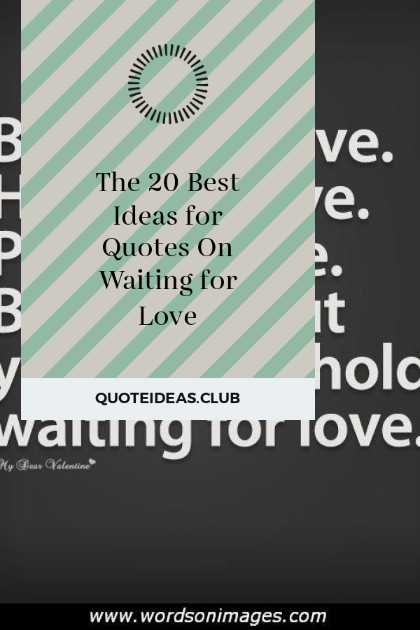 The 20 Best Ideas For Quotes On Waiting For Love Waiting Quotes Special Love Quotes Waiting For Love