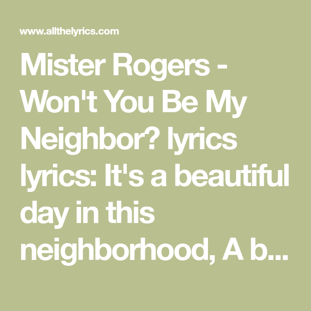 Mister Rogers Won T You Be My Neighbor Lyrics Lyrics It S A Beautiful Day In This Neighborhood A Beautiful Day For A Neighbor Mr Rogers Lyrics All Lyrics