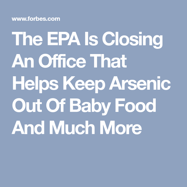 The Epa Is Closing Office That Helps >> The Epa Is Closing An Office That Helps Keep Arsenic Out Of Baby