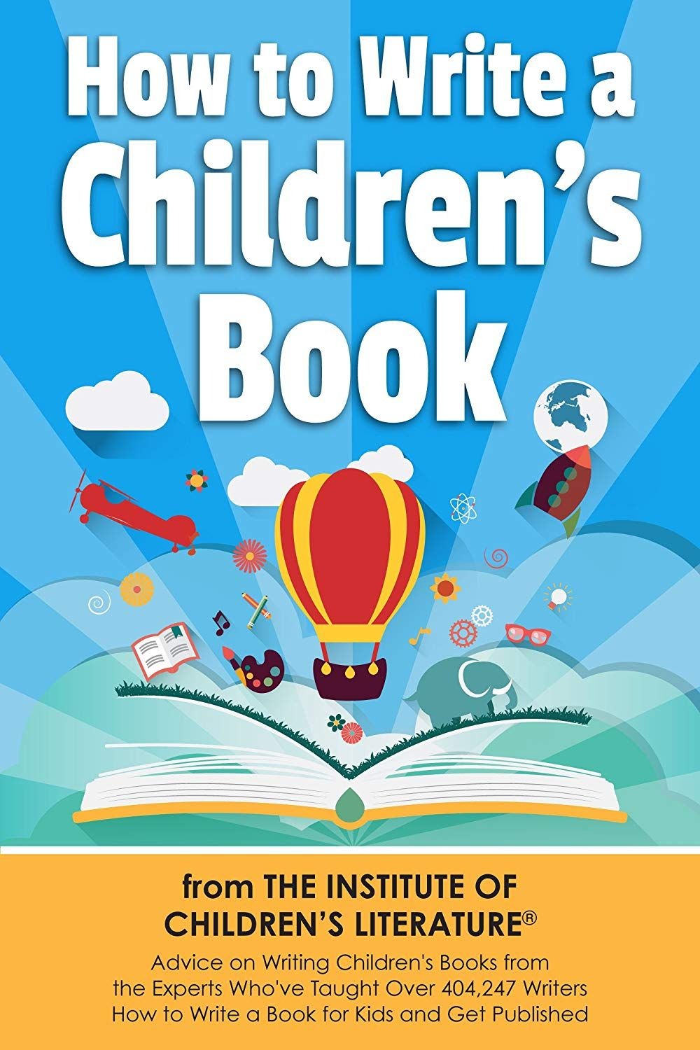 How To Write A Children S Book From The Institute Of Children S Literature Advice On Writing Childr Writing Childrens Books Kids Writing Children S Literature