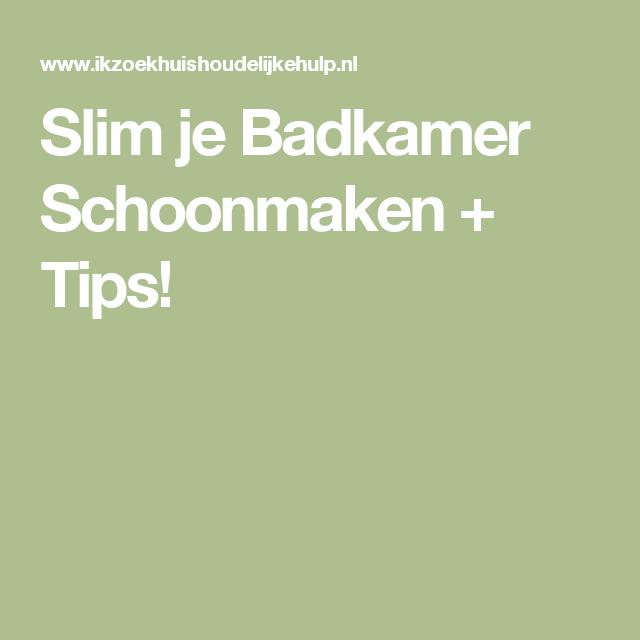 Slim je Badkamer Schoonmaken + Tips!   Huis reinigen   Pinterest