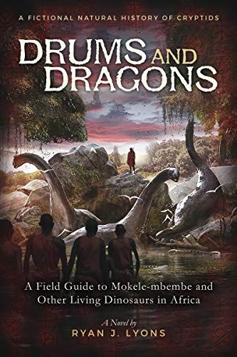 Amazon.com: Drums and Dragons: A Field Guide to Mokele-mbembe and Other Living Dinosaurs in Africa (A Fictional Natural History of Cryptids Book 1) eBook: Ryan Lyons: Kindle Store #historyofdinosaurs