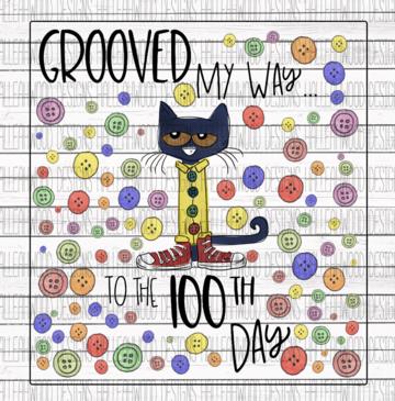 Grooved my Way to the 100th Day Pete the Cat 100 Days of School Sublimation Transfer