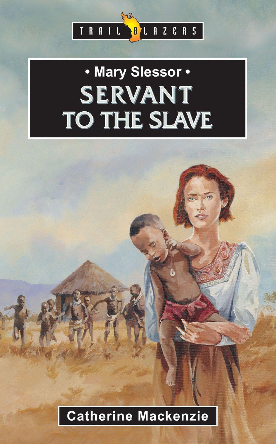 CFP | Mary Slessor: Servant to the Slave | Catherine MacKenzie