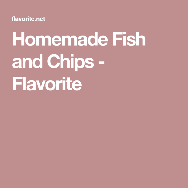 Homemade Fish and Chips - Flavorite