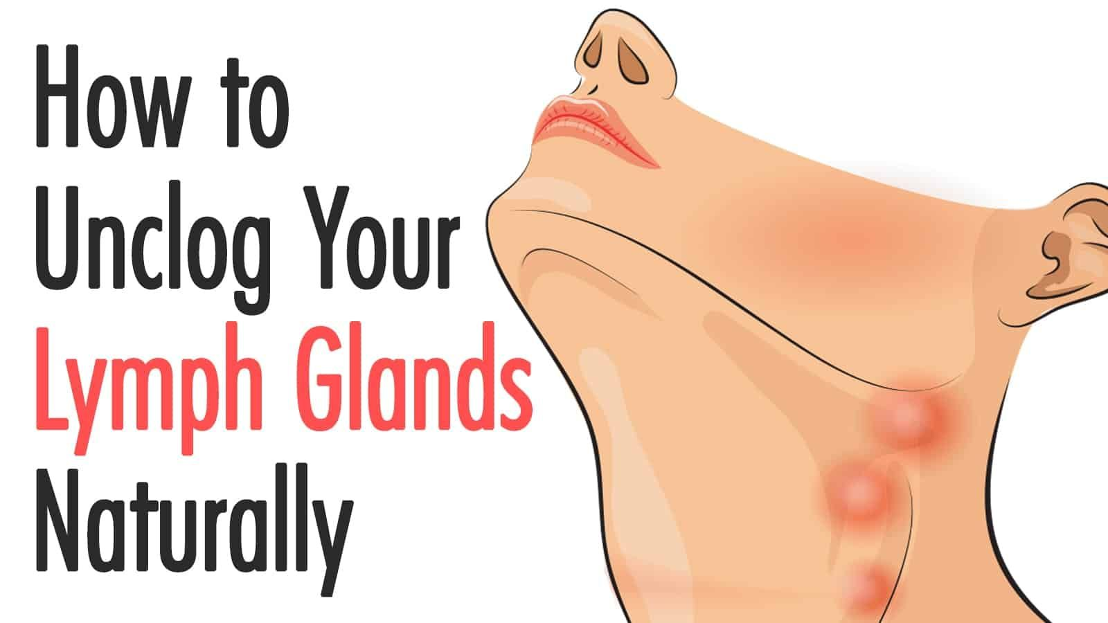 How to Unclog Your Lymph Glands Naturally