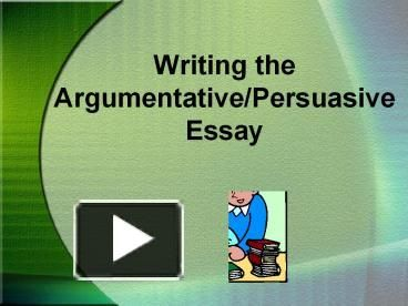 writing the argumentative persuasive essay choosing a topic  writing the argumentative persuasive essay choosing a topic possible topic ideas should boxing be banned should the driving age be raised to
