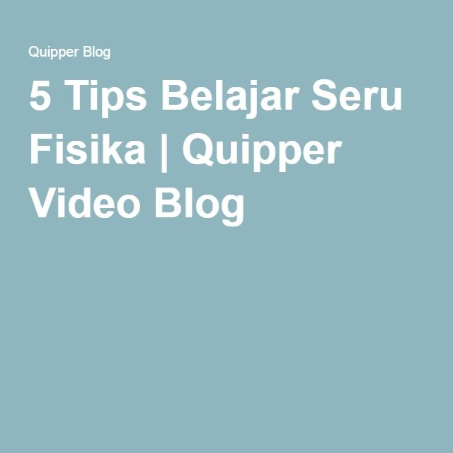 5 tips belajar seru fisika quipper video blog clicked blog stopboris Choice Image