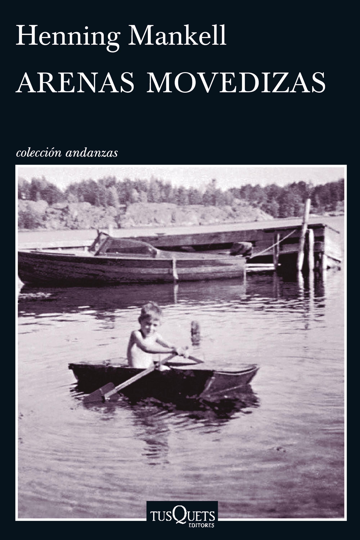 Una Historia Personal De Insolita Humanidad Un Henning Mankell De Carne Y Hueso Arenas Movedizas Es En Cierta Libros Cuspide Libros Novelas Romanticas Libros