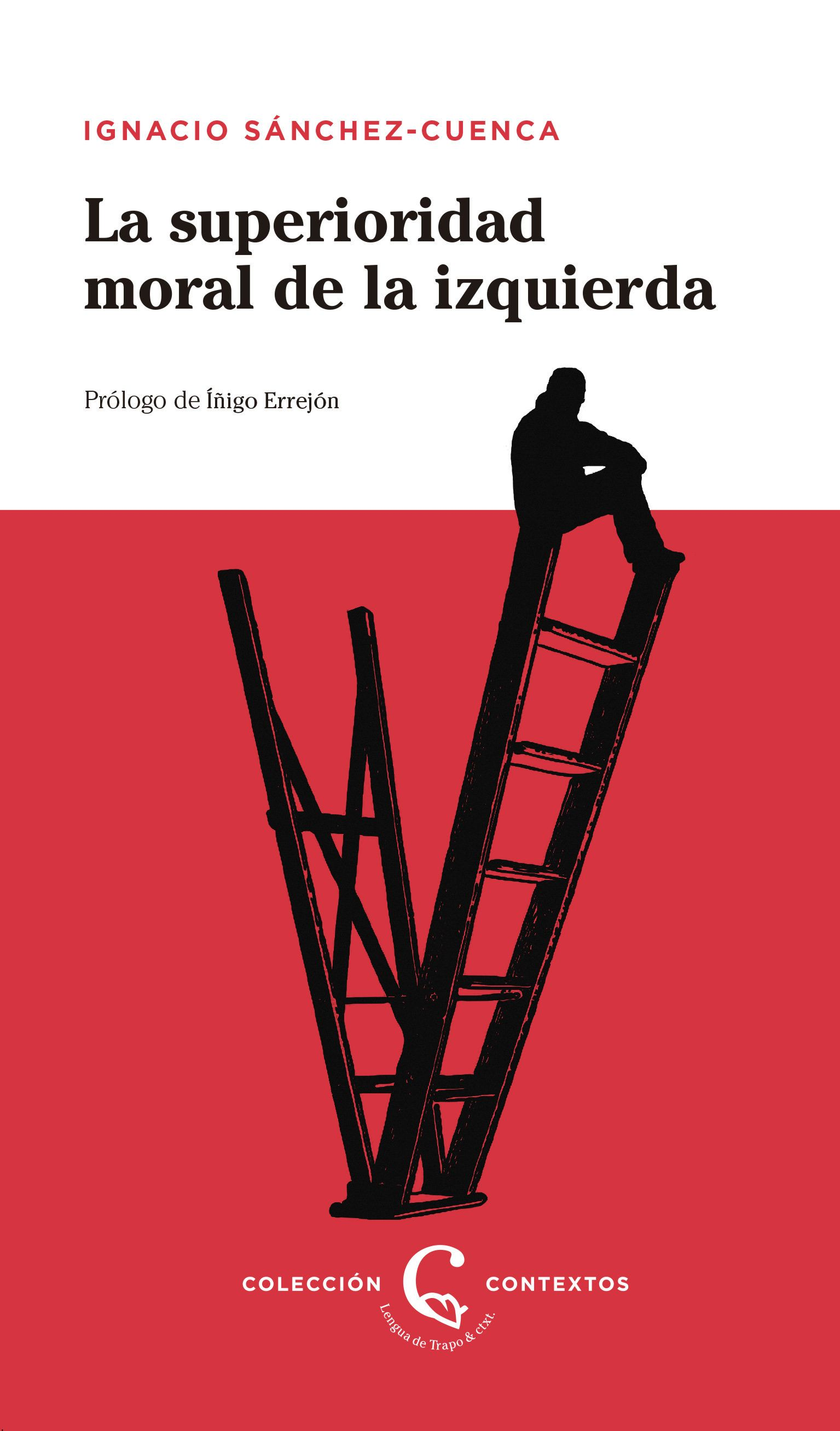 La Superioridad Moral De La Izquierda Ignacio Sanchez Cuenca 9788483812228 Moral Libros Lectura