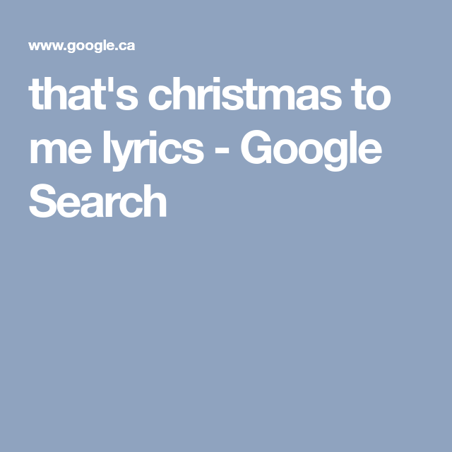 Christmas To Me Lyrics.That S Christmas To Me Lyrics Google Search Christmas