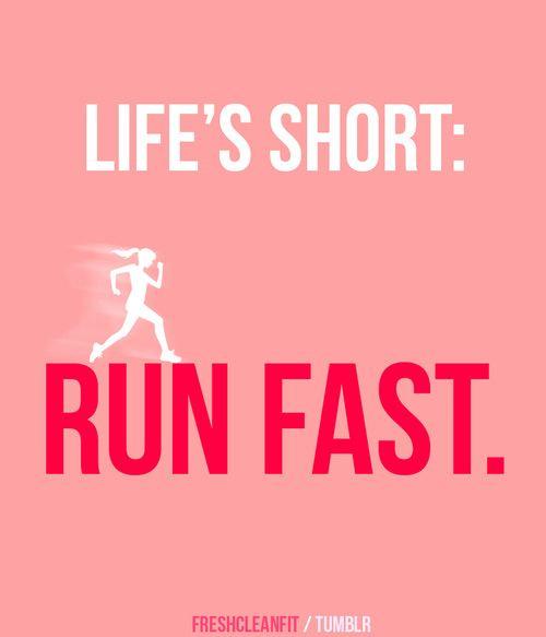 Life's short. Run fast.