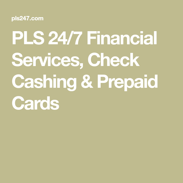 Pls 24 7 Financial Services Check Cashing Prepaid Cards Prepaid Card Financial Services Check Cashing